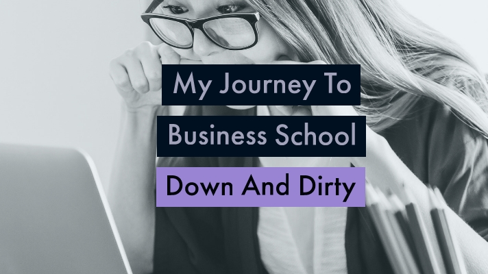 My Journey to Business School: Down and Dirty (Part 4)