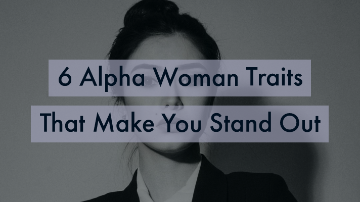 6 Alpha Woman Traits That Make You Stand Out