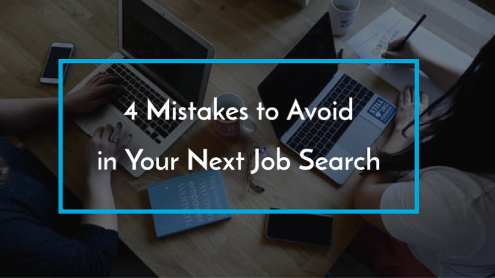 4 Mistakes To Avoid in Your Next Job Search