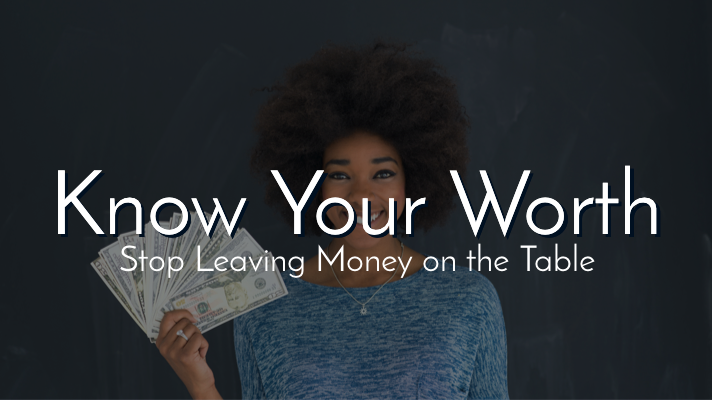 Know Your Worth: Stop Leaving Money on The Table
